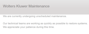 Wolters Kluwer Maintenance - We are currently undergoing unscheduled maintenance. Our technical teams are working as quickly as possible to restore systems. We appreciate your patience during this time.